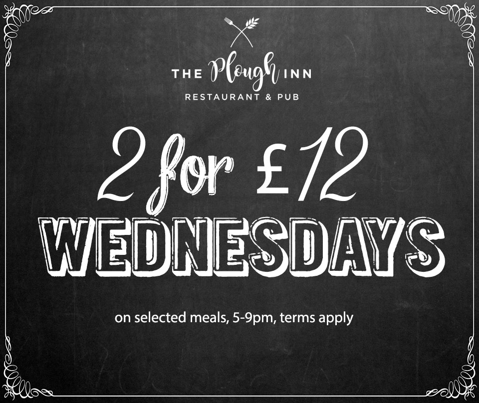 2 for �12 on Wednesdays at the Plough Inn